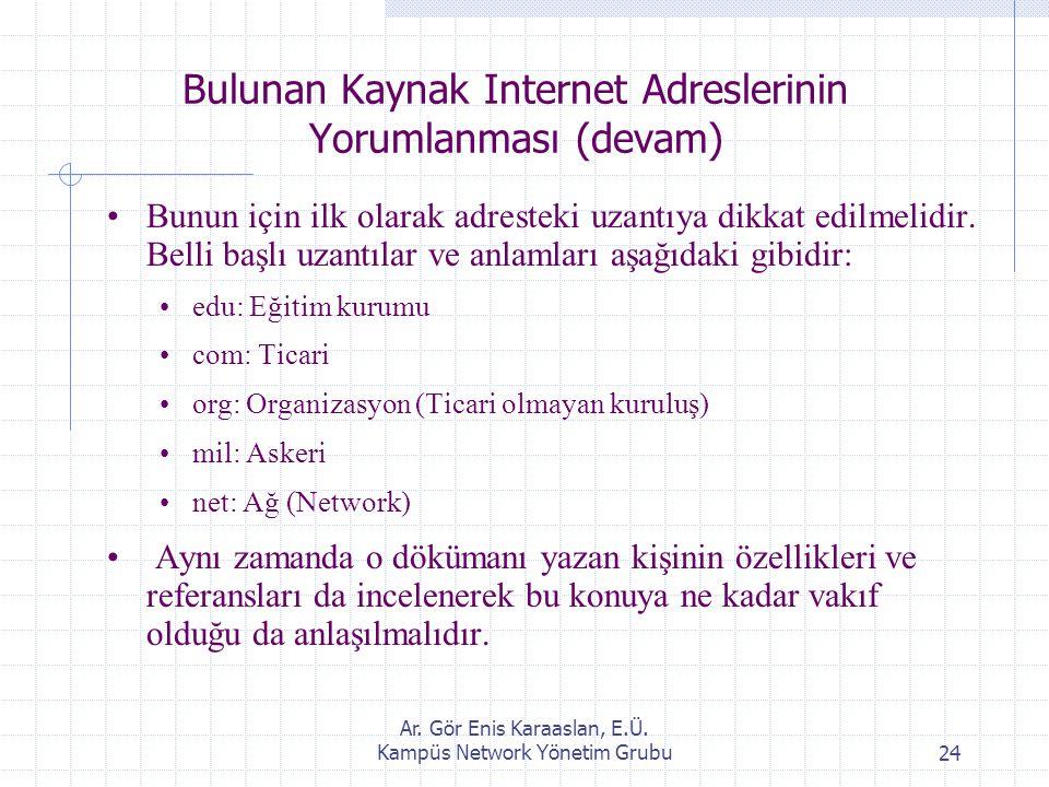 Ar. Gör Enis Karaaslan, E.Ü. Kampüs Network Yönetim Grubu24 Bulunan Kaynak Internet Adreslerinin Yorumlanması (devam) Bunun için ilk olarak adresteki