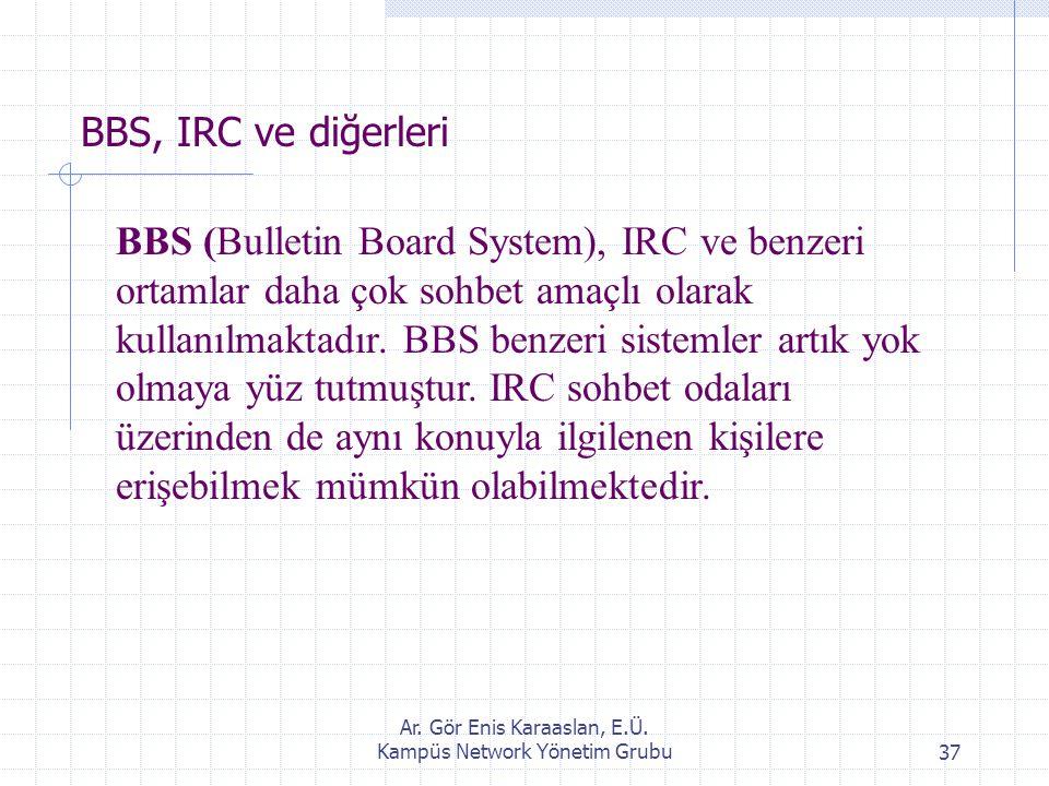 Ar. Gör Enis Karaaslan, E.Ü. Kampüs Network Yönetim Grubu37 BBS, IRC ve diğerleri BBS (Bulletin Board System), IRC ve benzeri ortamlar daha çok sohbet