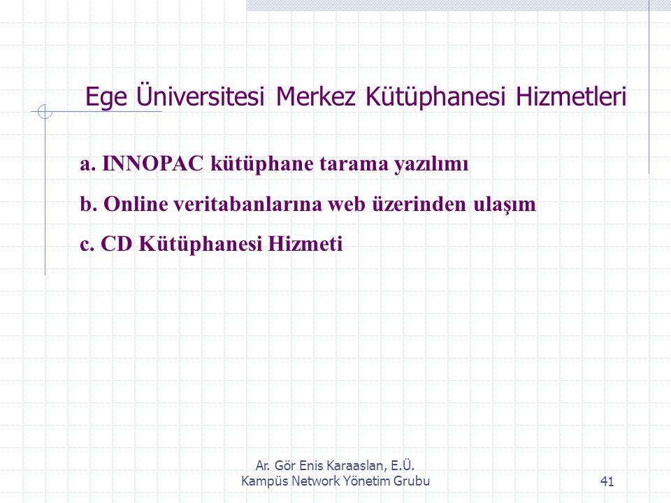 Ar. Gör Enis Karaaslan, E.Ü. Kampüs Network Yönetim Grubu41 Ege Üniversitesi Merkez Kütüphanesi Hizmetleri a. INNOPAC kütüphane tarama yazılımı b. Onl