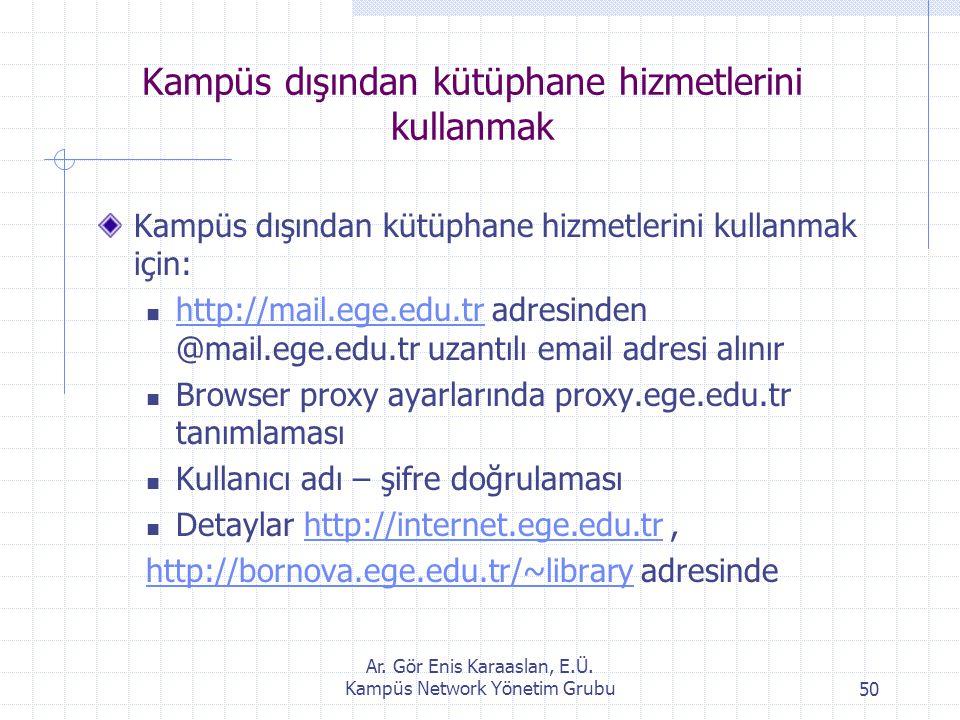 Ar. Gör Enis Karaaslan, E.Ü. Kampüs Network Yönetim Grubu50 Kampüs dışından kütüphane hizmetlerini kullanmak Kampüs dışından kütüphane hizmetlerini ku