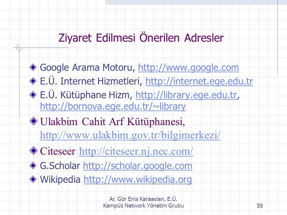 Ar. Gör Enis Karaaslan, E.Ü. Kampüs Network Yönetim Grubu59 Ziyaret Edilmesi Önerilen Adresler Google Arama Motoru, http://www.google.comhttp://www.go