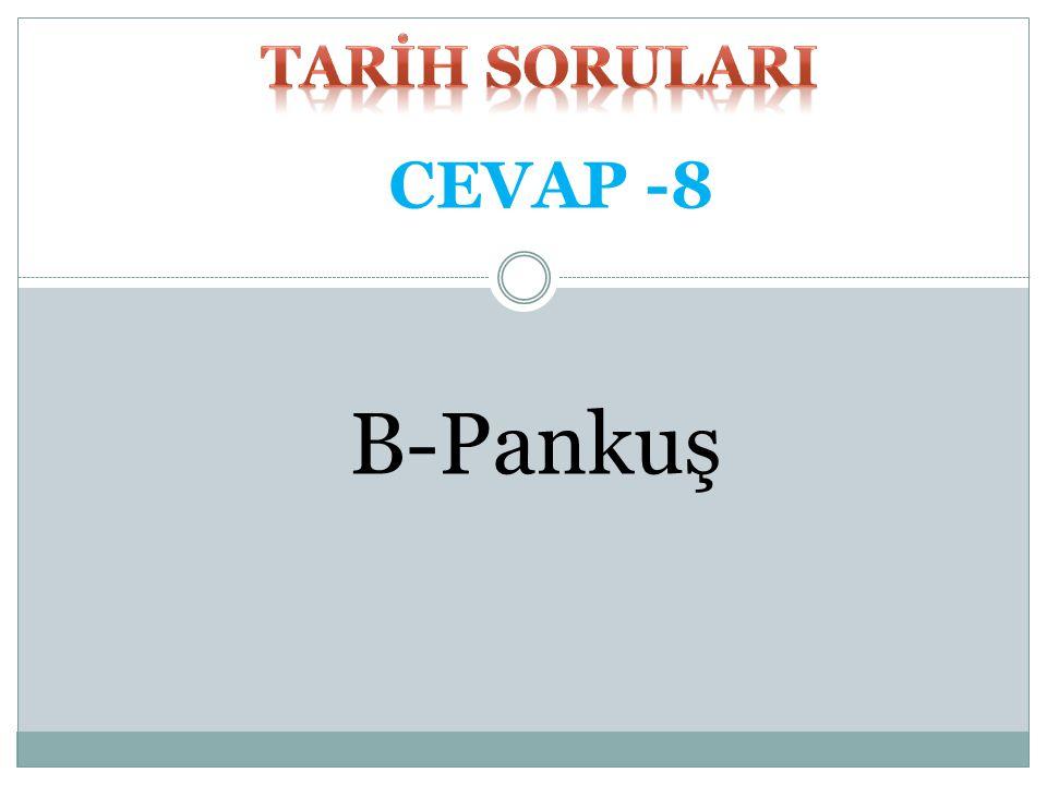 Aşağıdakilerden hangisi ilkçağ uygarlıklarından yöneticilere verilen bir isim değildir? A-Firavun B-Pankuş C-Ensi D-Tiran E-Arkhon SORU -8