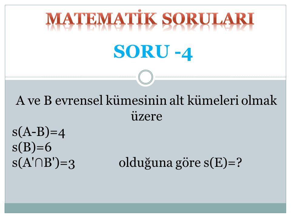 A ve B evrensel kümesinin alt kümeleri olmak üzere s(A-B)=4 s(B)=6 s(A ∩ B )=3 olduğuna göre s(E)=.