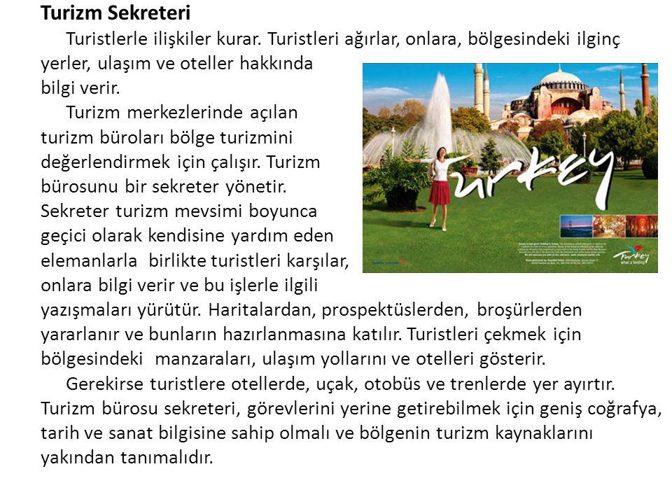 Turizm Sekreteri Turistlerle ilişkiler kurar. Turistleri ağırlar, onlara, bölgesindeki ilginç yerler, ulaşım ve oteller hakkında bilgi verir. Turizm m