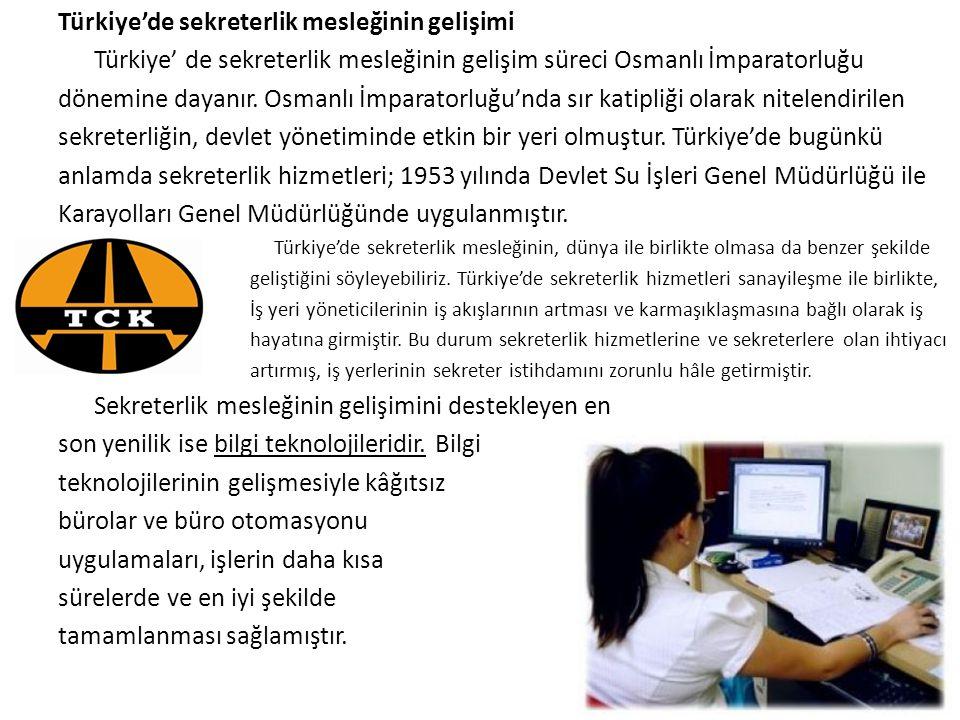 Türkiye'de sekreterlik mesleğinin gelişimi Türkiye' de sekreterlik mesleğinin gelişim süreci Osmanlı İmparatorluğu dönemine dayanır. Osmanlı İmparator