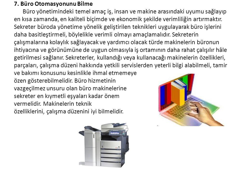 7. Büro Otomasyonunu Bilme Büro yönetimindeki temel amaç iş, insan ve makine arasındaki uyumu sağlayıp en kısa zamanda, en kaliteli biçimde ve ekonomi