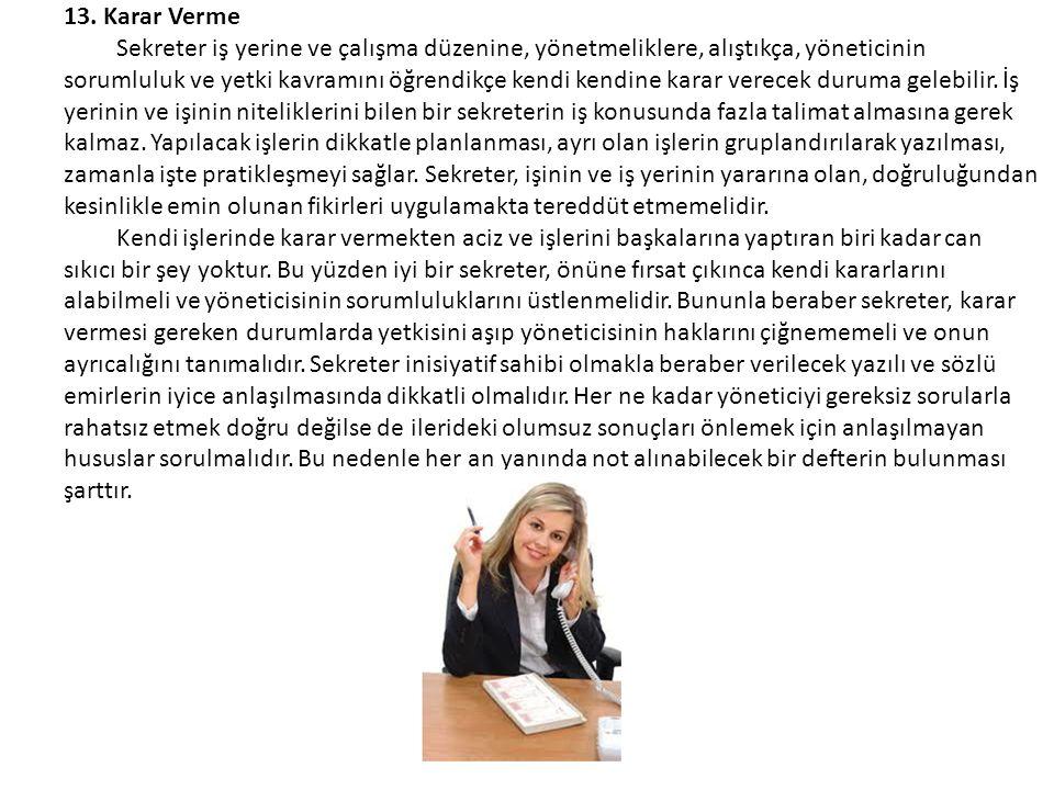 13. Karar Verme Sekreter iş yerine ve çalışma düzenine, yönetmeliklere, alıştıkça, yöneticinin sorumluluk ve yetki kavramını öğrendikçe kendi kendine