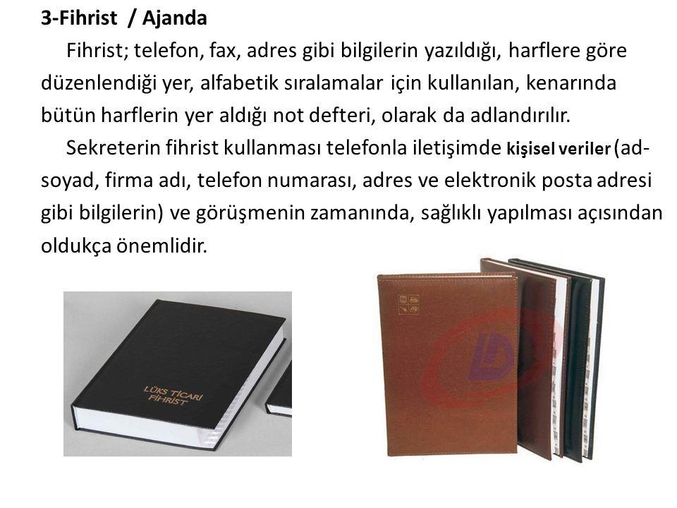 3-Fihrist / Ajanda Fihrist; telefon, fax, adres gibi bilgilerin yazıldığı, harflere göre düzenlendiği yer, alfabetik sıralamalar için kullanılan, kena
