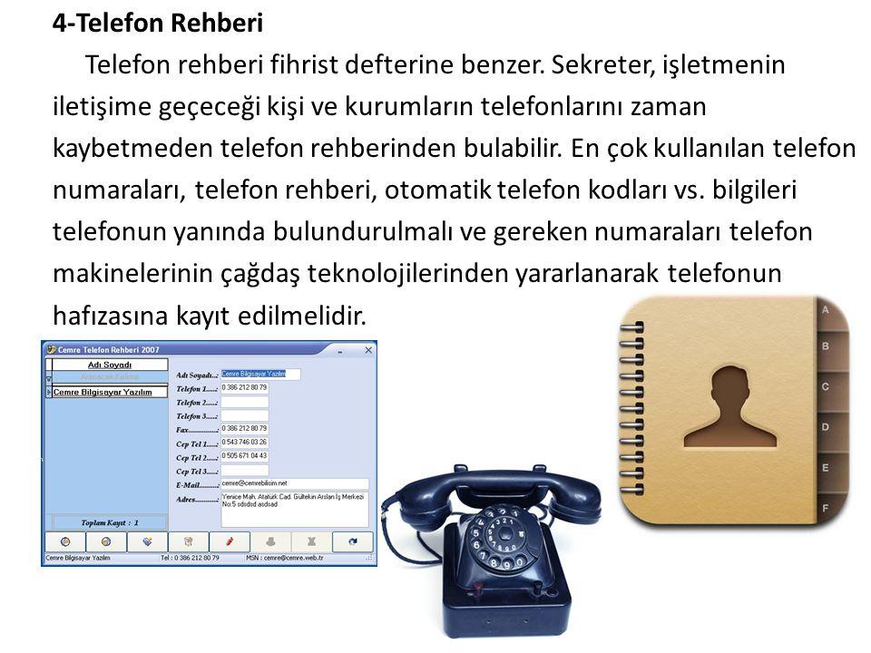 4-Telefon Rehberi Telefon rehberi fihrist defterine benzer. Sekreter, işletmenin iletişime geçeceği kişi ve kurumların telefonlarını zaman kaybetmeden