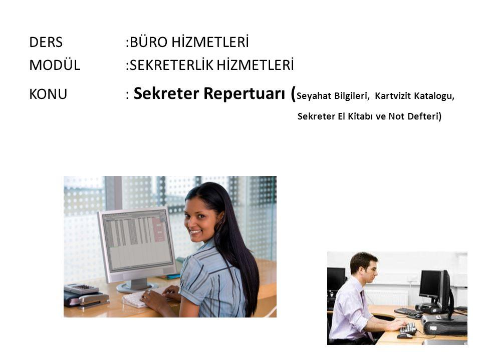 DERS:BÜRO HİZMETLERİ MODÜL:SEKRETERLİK HİZMETLERİ KONU: Sekreter Repertuarı ( Seyahat Bilgileri, Kartvizit Katalogu, Sekreter El Kitabı ve Not Defteri