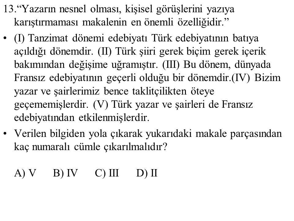 """13.""""Yazarın nesnel olması, kişisel görüşlerini yazıya karıştırmaması makalenin en önemli özelliğidir."""" (I) Tanzimat dönemi edebiyatı Türk edebiyatının"""