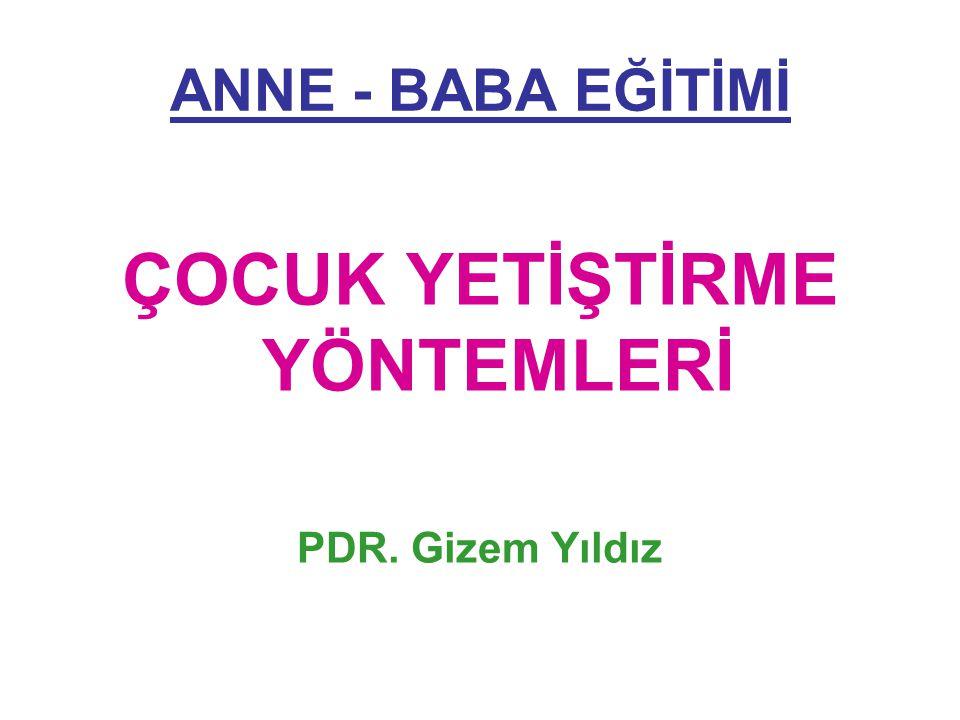ANNE - BABA EĞİTİMİ ÇOCUK YETİŞTİRME YÖNTEMLERİ PDR. Gizem Yıldız