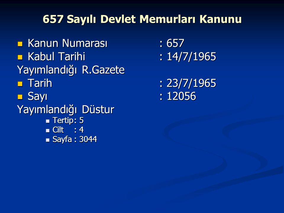 657 Sayılı Devlet Memurları Kanunu Kanun Numarası: 657 Kanun Numarası: 657 Kabul Tarihi: 14/7/1965 Kabul Tarihi: 14/7/1965 Yayımlandığı R.Gazete Tarih