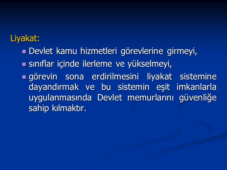 Liyakat: Devlet kamu hizmetleri görevlerine girmeyi, Devlet kamu hizmetleri görevlerine girmeyi, sınıflar içinde ilerleme ve yükselmeyi, sınıflar için
