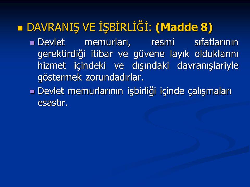 DAVRANIŞ VE İŞBİRLİĞİ: (Madde 8) DAVRANIŞ VE İŞBİRLİĞİ: (Madde 8) Devlet memurları, resmi sıfatlarının gerektirdiği itibar ve güvene layık olduklarını