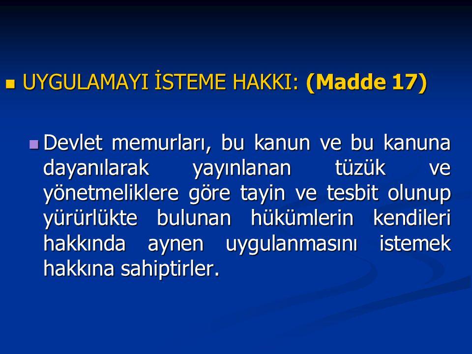UYGULAMAYI İSTEME HAKKI: (Madde 17) UYGULAMAYI İSTEME HAKKI: (Madde 17) Devlet memurları, bu kanun ve bu kanuna dayanılarak yayınlanan tüzük ve yönetm