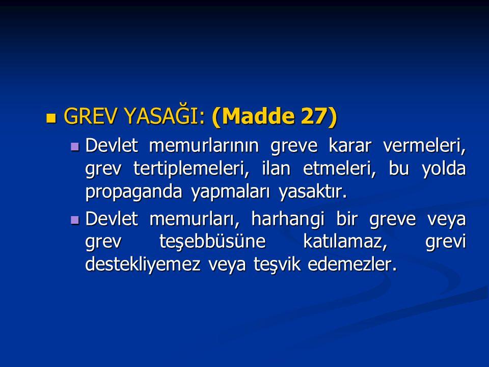 GREV YASAĞI: (Madde 27) GREV YASAĞI: (Madde 27) Devlet memurlarının greve karar vermeleri, grev tertiplemeleri, ilan etmeleri, bu yolda propaganda yap