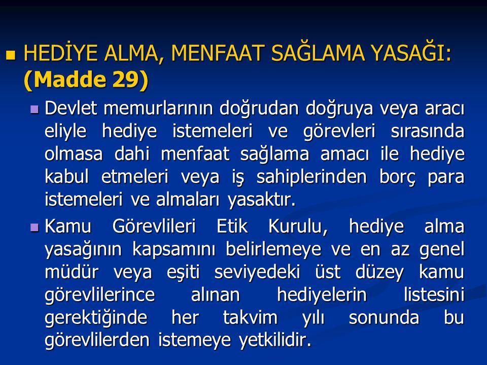 HEDİYE ALMA, MENFAAT SAĞLAMA YASAĞI: (Madde 29) HEDİYE ALMA, MENFAAT SAĞLAMA YASAĞI: (Madde 29) Devlet memurlarının doğrudan doğruya veya aracı eliyle