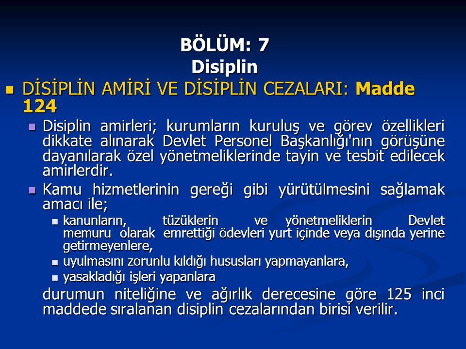 BÖLÜM: 7 Disiplin DİSİPLİN AMİRİ VE DİSİPLİN CEZALARI: Madde 124 DİSİPLİN AMİRİ VE DİSİPLİN CEZALARI: Madde 124 Disiplin amirleri; kurumların kuruluş