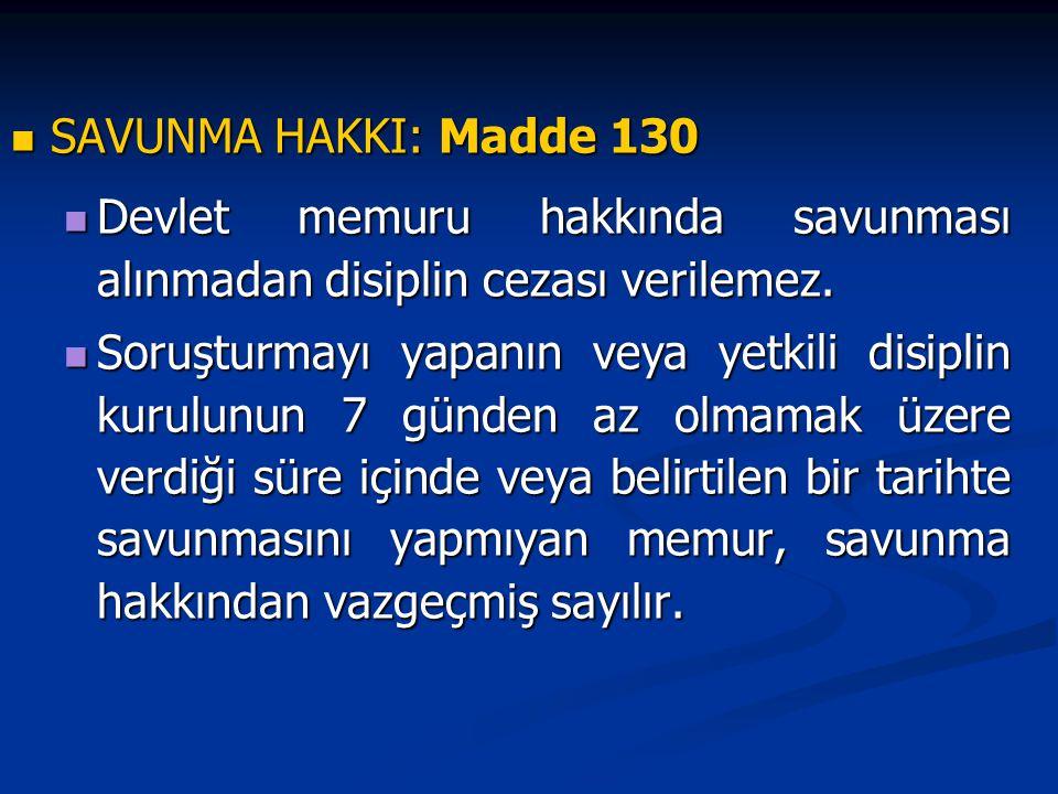 SAVUNMA HAKKI: Madde 130 SAVUNMA HAKKI: Madde 130 Devlet memuru hakkında savunması alınmadan disiplin cezası verilemez. Devlet memuru hakkında savunma