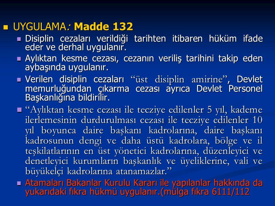 UYGULAMA: Madde 132 UYGULAMA: Madde 132 Disiplin cezaları verildiği tarihten itibaren hüküm ifade eder ve derhal uygulanır. Disiplin cezaları verildiğ