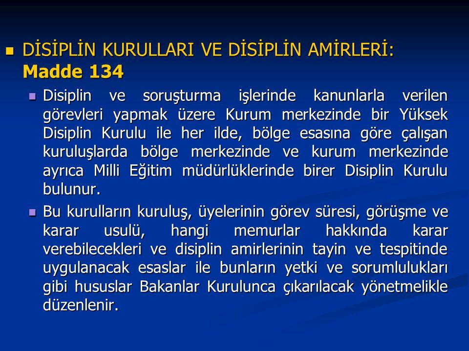 DİSİPLİN KURULLARI VE DİSİPLİN AMİRLERİ: Madde 134 DİSİPLİN KURULLARI VE DİSİPLİN AMİRLERİ: Madde 134 Disiplin ve soruşturma işlerinde kanunlarla veri