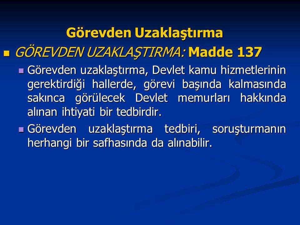 Görevden Uzaklaştırma GÖREVDEN UZAKLAŞTIRMA: Madde 137 GÖREVDEN UZAKLAŞTIRMA: Madde 137 Görevden uzaklaştırma, Devlet kamu hizmetlerinin gerektirdiği