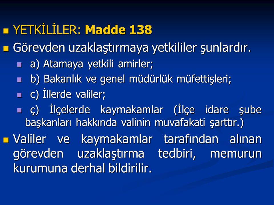 YETKİLİLER: Madde 138 YETKİLİLER: Madde 138 Görevden uzaklaştırmaya yetkililer şunlardır. Görevden uzaklaştırmaya yetkililer şunlardır. a) Atamaya yet