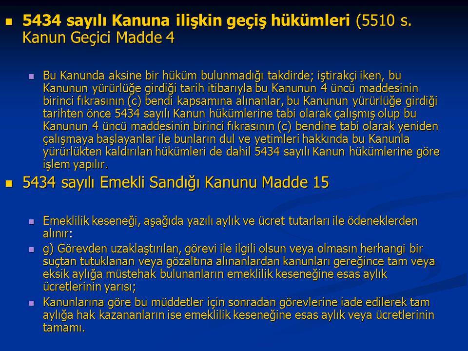 5434 sayılı Kanuna ilişkin geçiş hükümleri (5510 s. Kanun Geçici Madde 4 5434 sayılı Kanuna ilişkin geçiş hükümleri (5510 s. Kanun Geçici Madde 4 Bu K