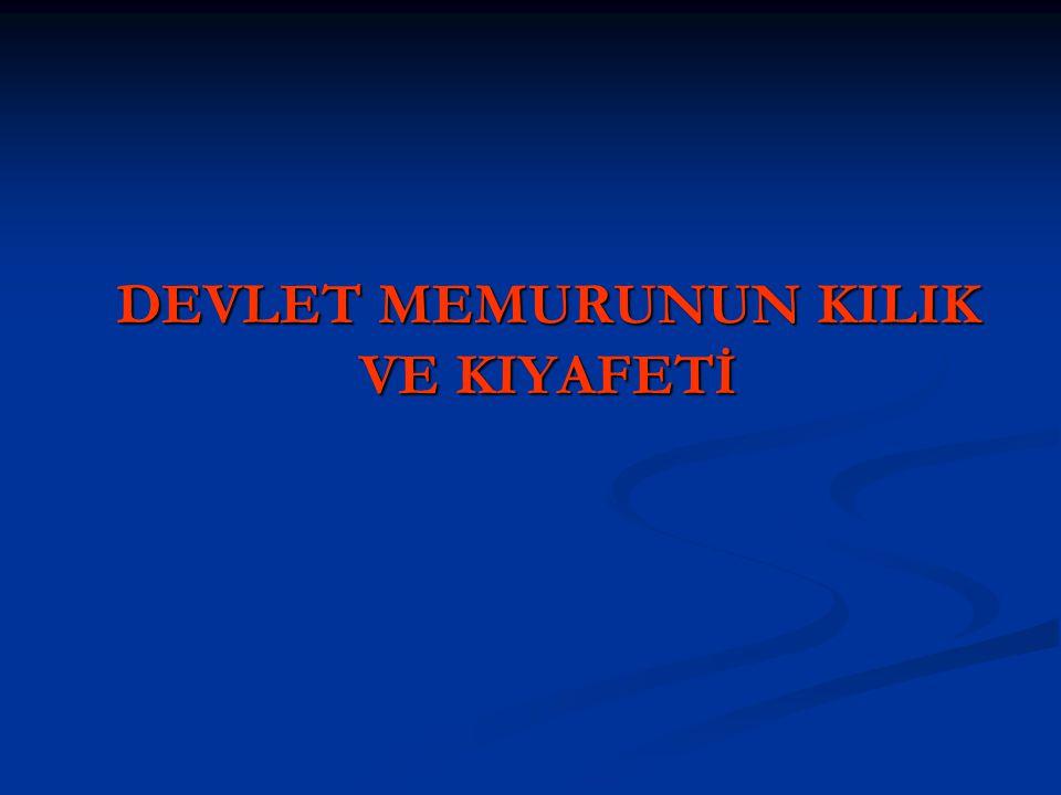 DEVLET MEMURUNUN KILIK VE KIYAFETİ