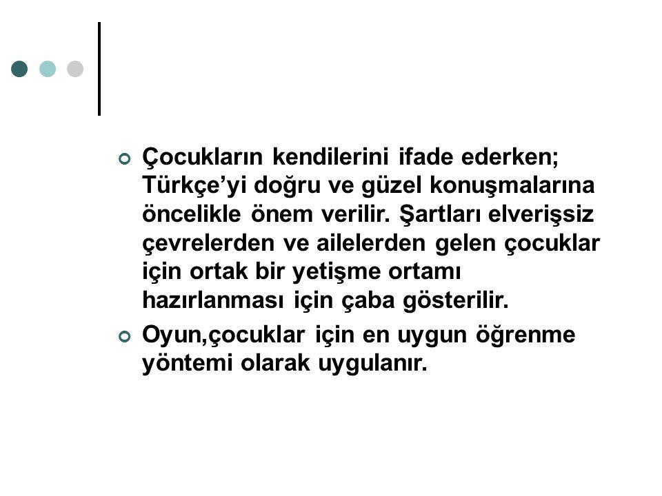 Çocukların kendilerini ifade ederken; Türkçe'yi doğru ve güzel konuşmalarına öncelikle önem verilir. Şartları elverişsiz çevrelerden ve ailelerden gel