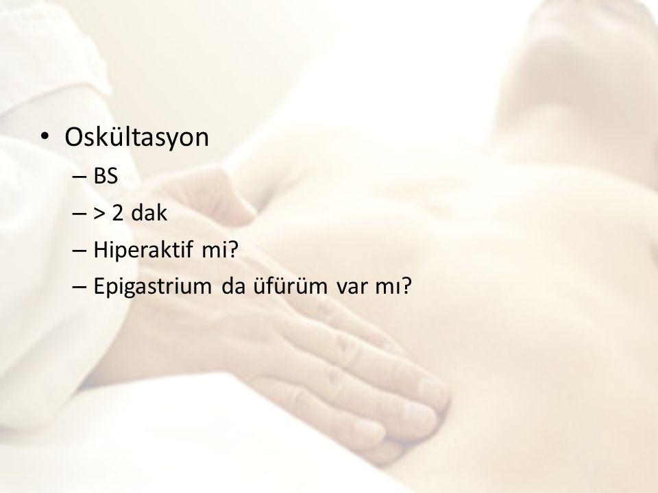 Oskültasyon – BS – > 2 dak – Hiperaktif mi? – Epigastrium da üfürüm var mı?