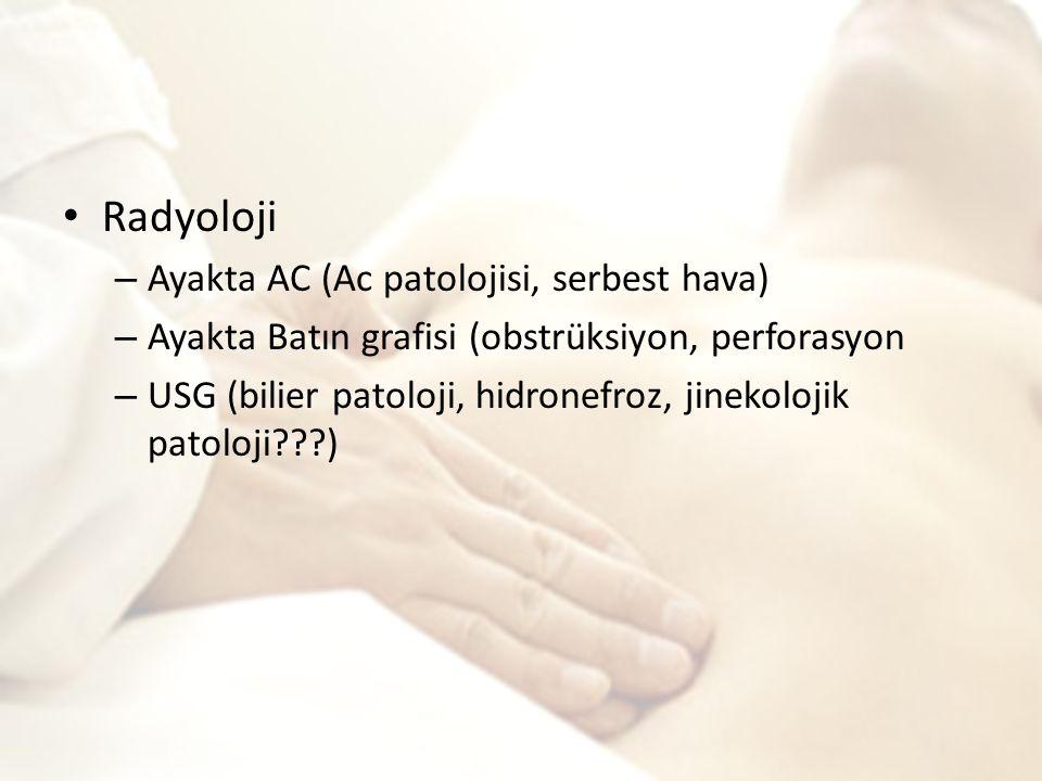 Radyoloji – Ayakta AC (Ac patolojisi, serbest hava) – Ayakta Batın grafisi (obstrüksiyon, perforasyon – USG (bilier patoloji, hidronefroz, jinekolojik patoloji???)