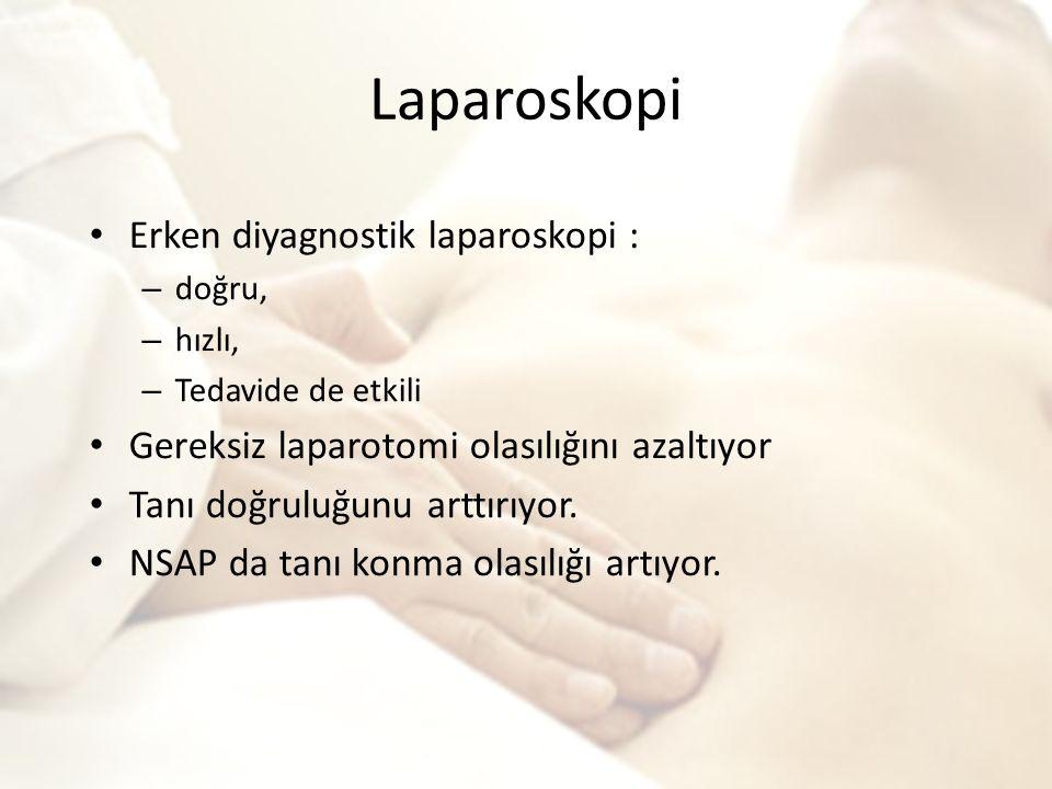 Laparoskopi Erken diyagnostik laparoskopi : – doğru, – hızlı, – Tedavide de etkili Gereksiz laparotomi olasılığını azaltıyor Tanı doğruluğunu arttırıyor.