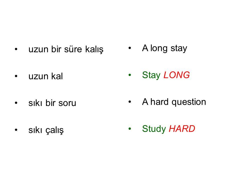 uzun bir süre kalış uzun kal sıkı bir soru sıkı çalış A long stay Stay LONG A hard question Study HARD