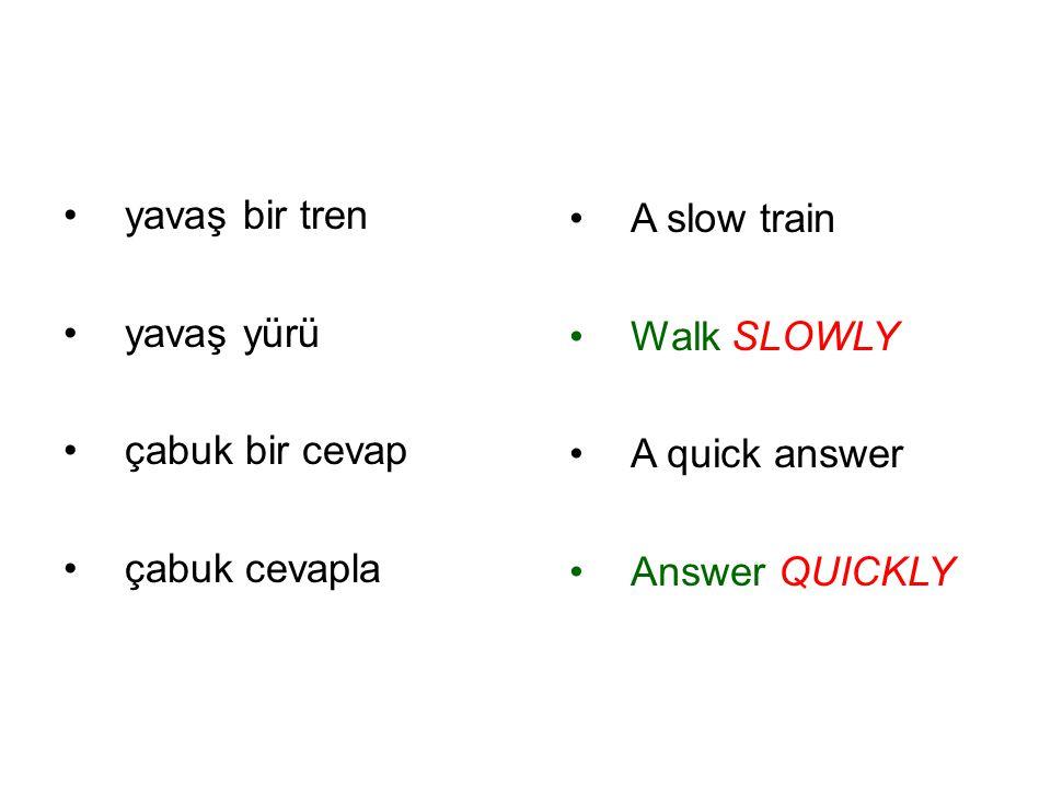 yavaş bir tren yavaş yürü çabuk bir cevap çabuk cevapla A slow train Walk SLOWLY A quick answer Answer QUICKLY