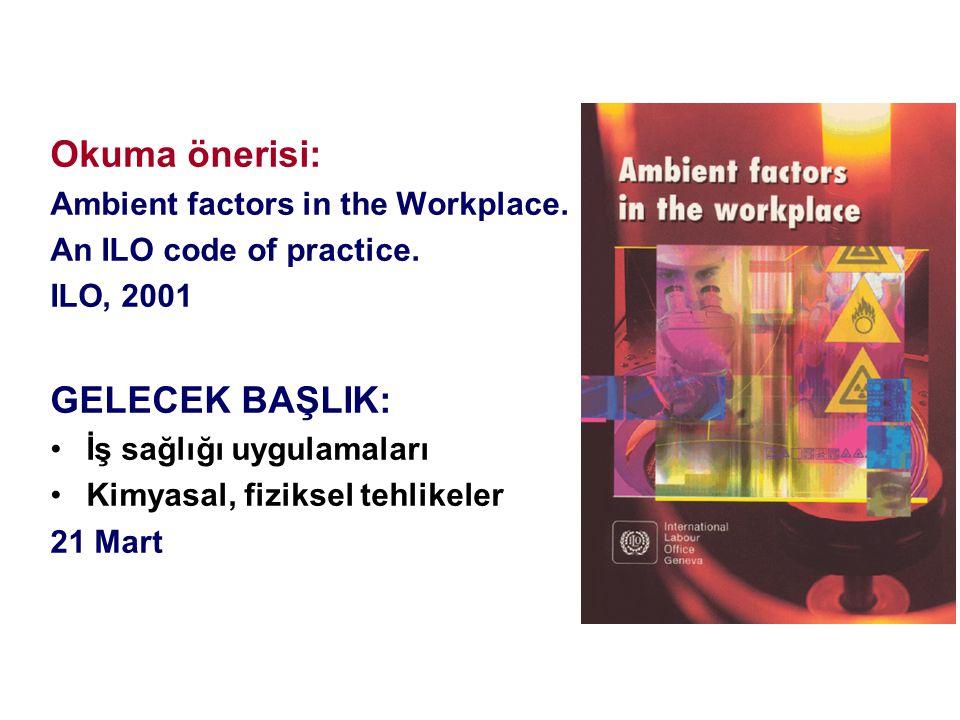 Okuma önerisi: Ambient factors in the Workplace. An ILO code of practice. ILO, 2001 GELECEK BAŞLIK: İş sağlığı uygulamaları Kimyasal, fiziksel tehlike