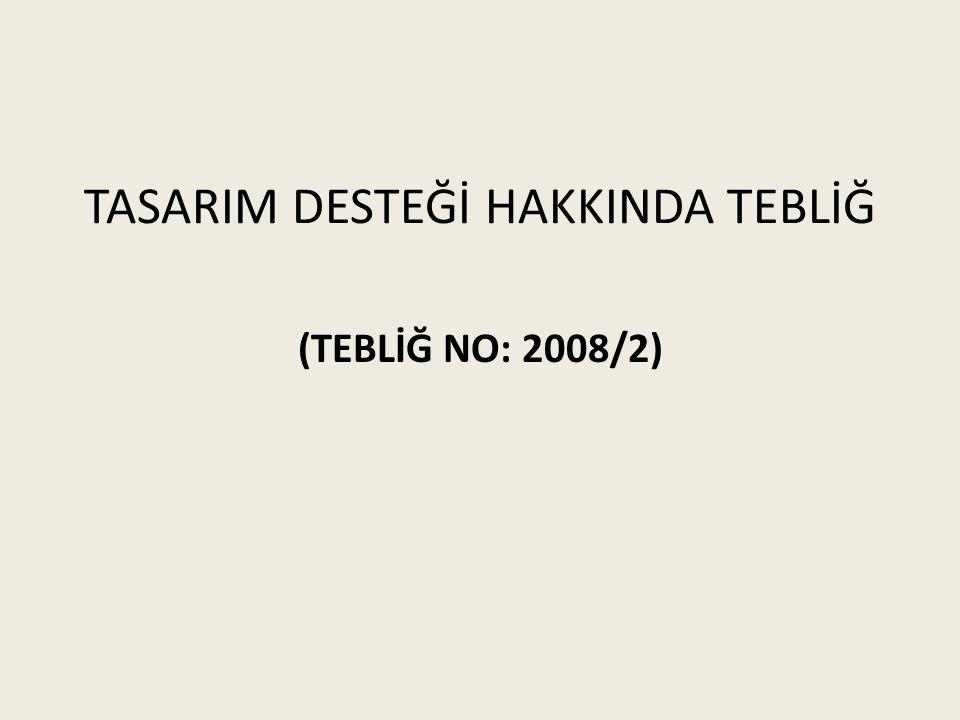 TASARIM DESTEĞİ HAKKINDA TEBLİĞ (TEBLİĞ NO: 2008/2)