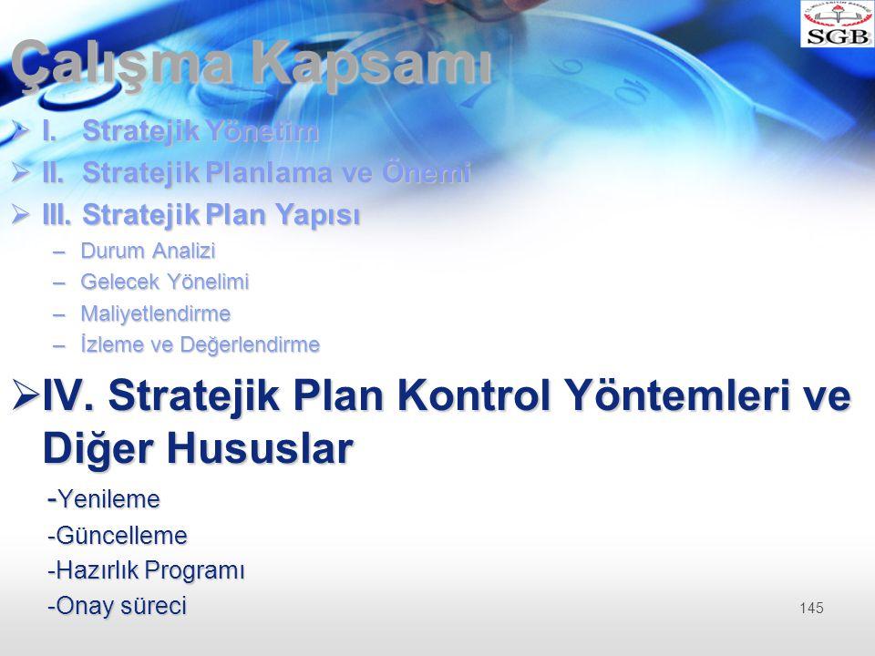 Çalışma Kapsamı  I. Stratejik Yönetim  II. Stratejik Planlama ve Önemi  III. Stratejik Plan Yapısı –Durum Analizi –Gelecek Yönelimi –Maliyetlendirm