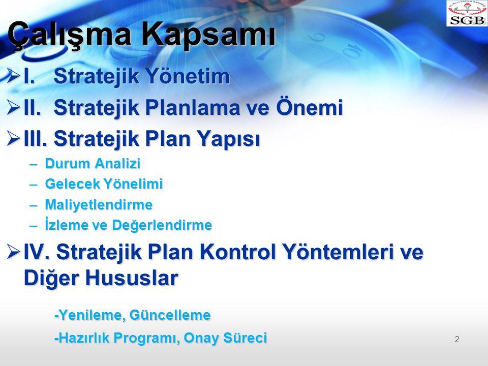 Çalışma Kapsamı  I.Stratejik Yönetim  II. Stratejik Planlama ve Önemi  III.