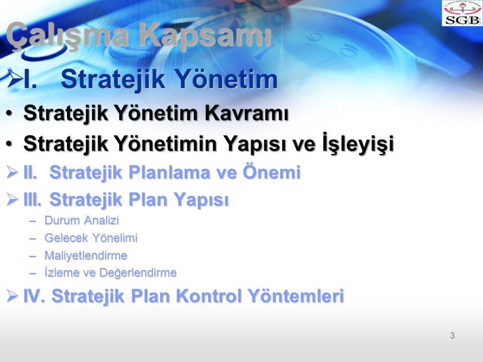 Çalışma Kapsamı  I. Stratejik Yönetim Stratejik Yönetim KavramıStratejik Yönetim Kavramı Stratejik Yönetimin Yapısı ve İşleyişiStratejik Yönetimin Ya