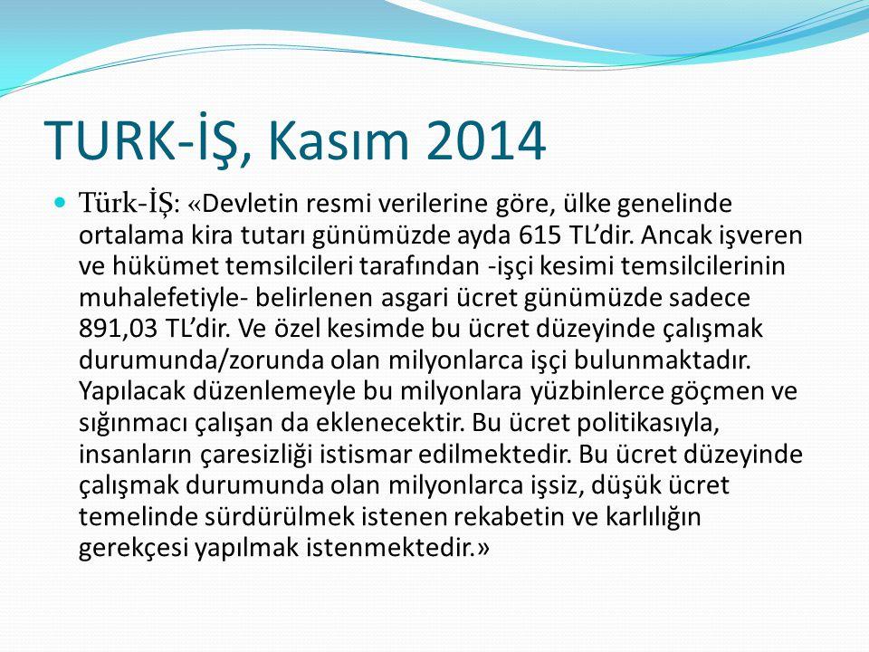 TURK-İŞ, Kasım 2014 Türk-İŞ: «Devletin resmi verilerine göre, ülke genelinde ortalama kira tutarı günümüzde ayda 615 TL'dir. Ancak işveren ve hükümet