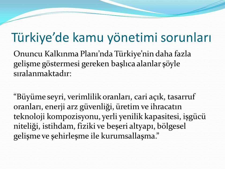 Türkiye'de kamu yönetimi sorunları Onuncu Kalkınma Planı'nda Türkiye'nin daha fazla gelişme göstermesi gereken başlıca alanlar şöyle sıralanmaktadır: