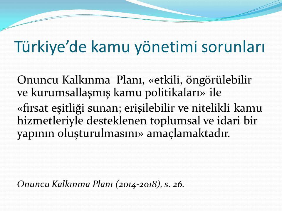 Türkiye'de kamu yönetimi sorunları Onuncu Kalkınma Planı, «etkili, öngörülebilir ve kurumsallaşmış kamu politikaları» ile «fırsat eşitliği sunan; eri