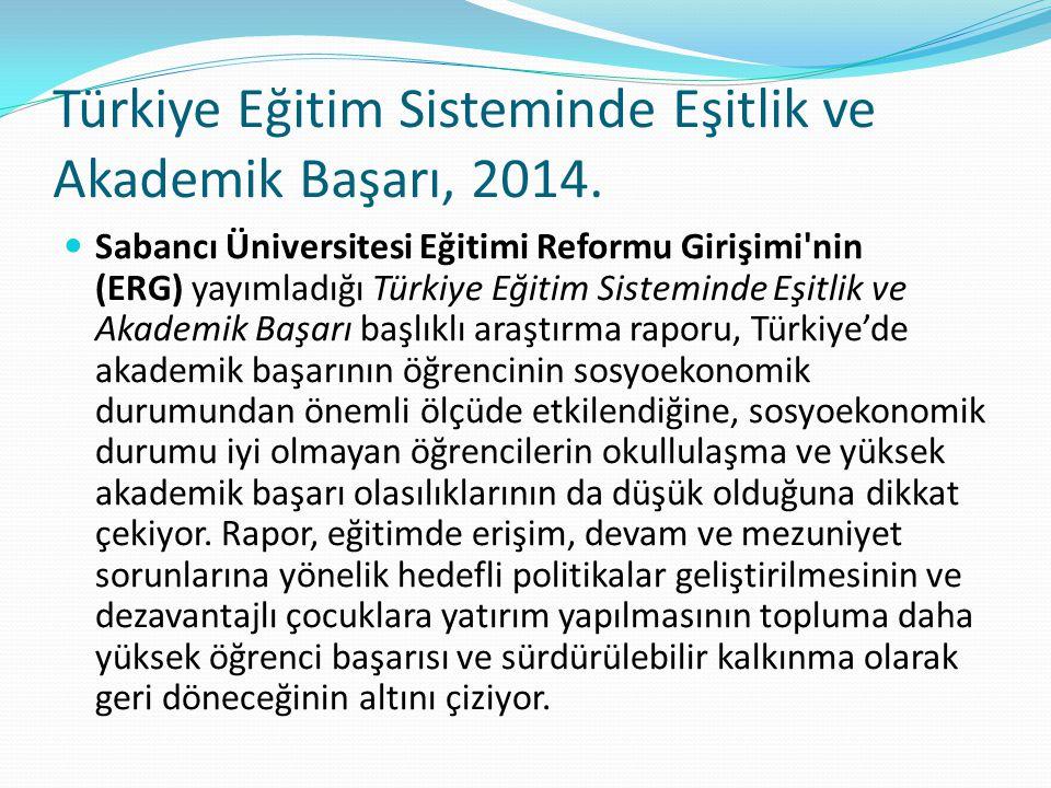 Türkiye Eğitim Sisteminde Eşitlik ve Akademik Başarı, 2014. Sabancı Üniversitesi Eğitimi Reformu Girişimi'nin (ERG) yayımladığı Türkiye Eğitim Sistemi