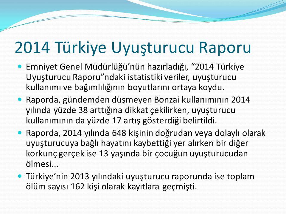 """2014 Türkiye Uyuşturucu Raporu Emniyet Genel Müdürlüğü'nün hazırladığı, """"2014 Türkiye Uyuşturucu Raporu""""ndaki istatistiki veriler, uyuşturucu kullanım"""