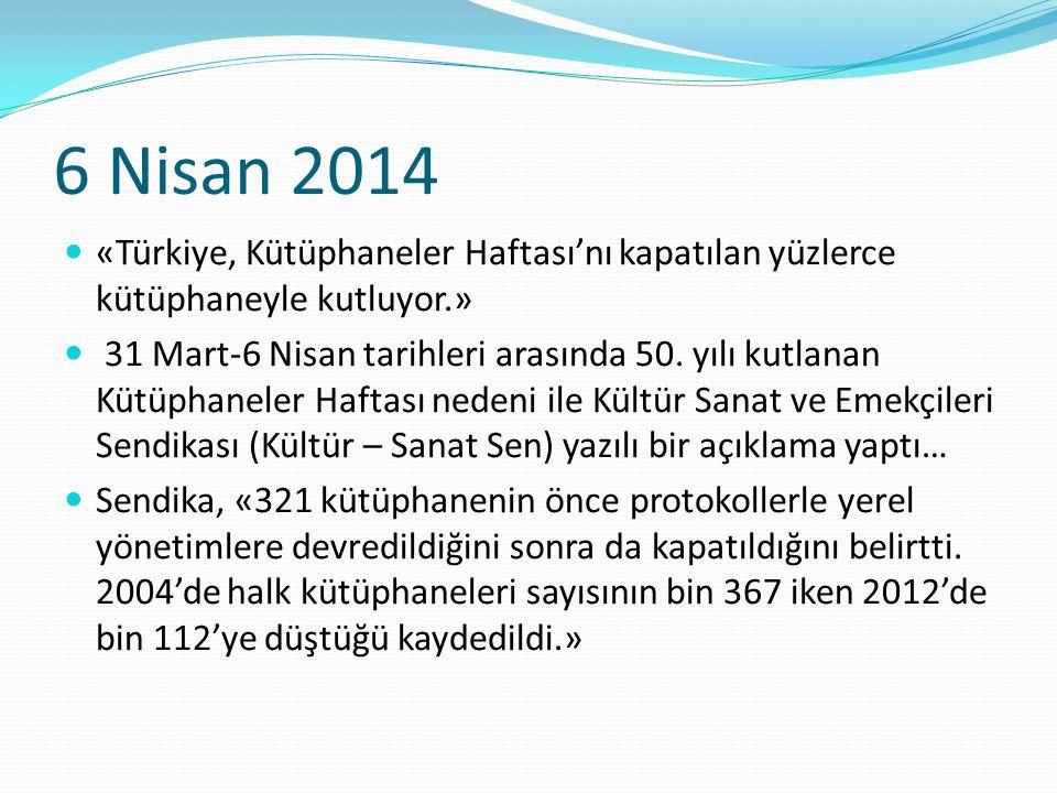 6 Nisan 2014 «Türkiye, Kütüphaneler Haftası'nı kapatılan yüzlerce kütüphaneyle kutluyor.» 31 Mart-6 Nisan tarihleri arasında 50. yılı kutlanan Kütüpha