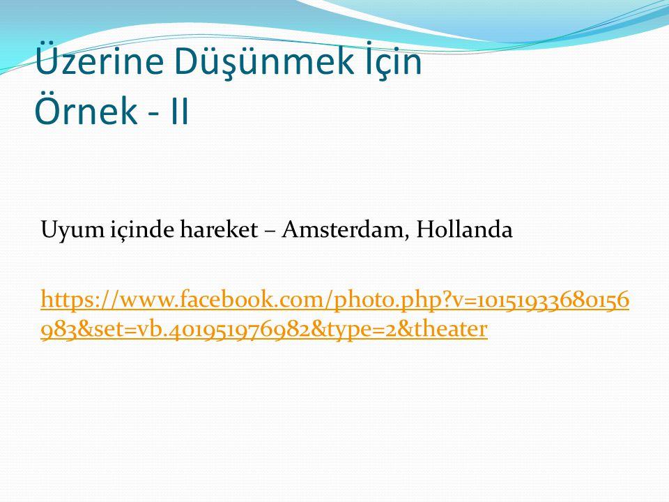 Üzerine Düşünmek İçin Örnek - II Uyum içinde hareket – Amsterdam, Hollanda https://www.facebook.com/photo.php?v=10151933680156 983&set=vb.401951976982