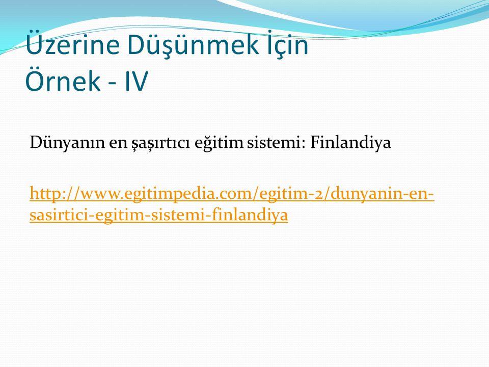 Üzerine Düşünmek İçin Örnek - IV Dünyanın en şaşırtıcı eğitim sistemi: Finlandiya http://www.egitimpedia.com/egitim-2/dunyanin-en- sasirtici-egitim-si