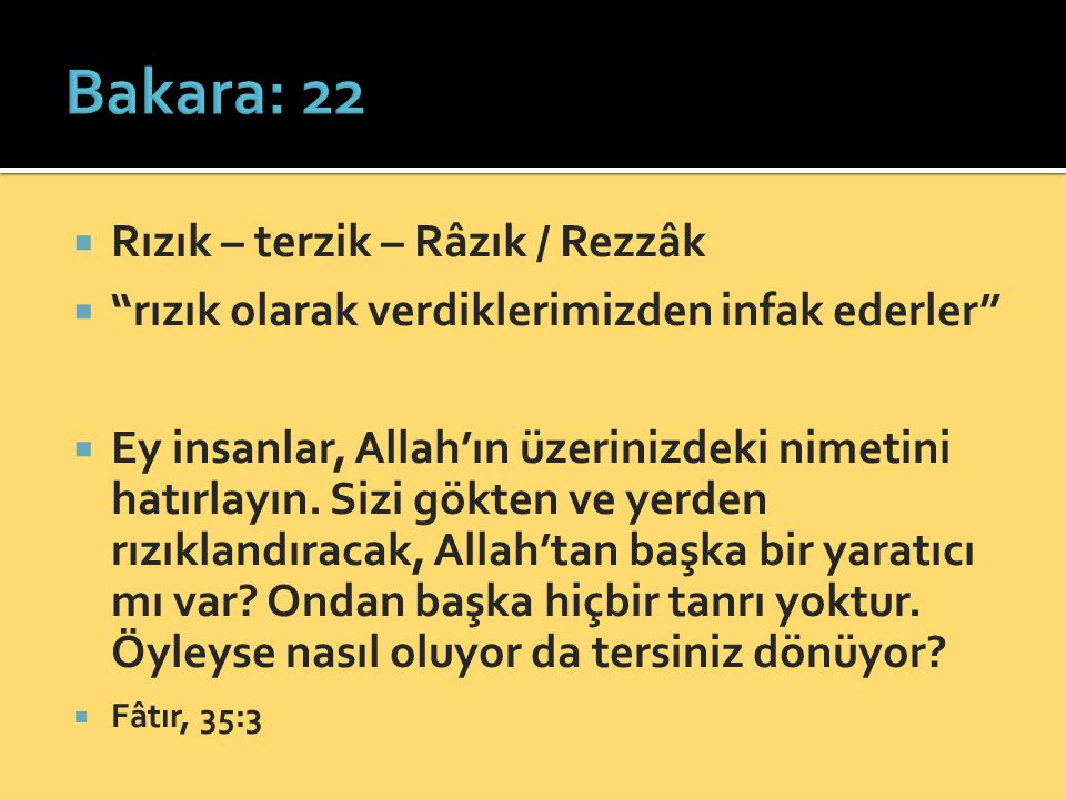 """ Rızık – terzik – Râzık / Rezzâk  """"rızık olarak verdiklerimizden infak ederler""""  Ey insanlar, Allah'ın üzerinizdeki nimetini hatırlayın. Sizi gökte"""